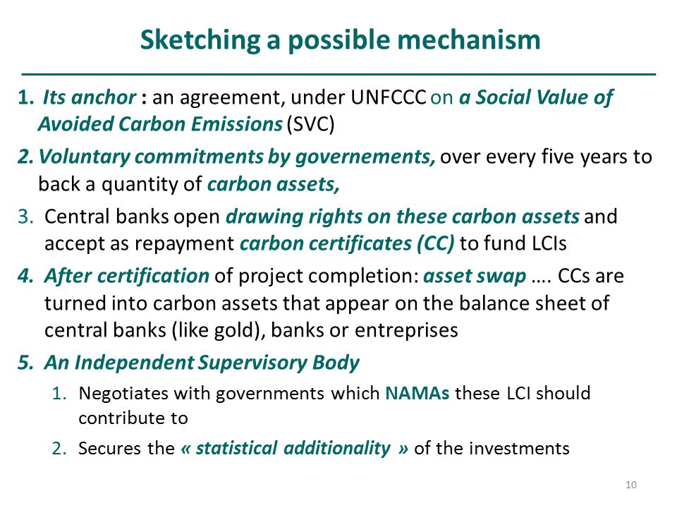 10 Sketching a possible mechanism 1. Its anchor : an agreement, under UNFCCC on a Social Value of Avoided Carbon Emissions (SVC) 2.Voluntary commitmen