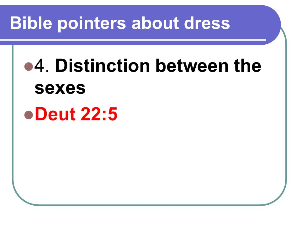 Bible pointers about dress 4. Distinction between the sexes Deut 22:5
