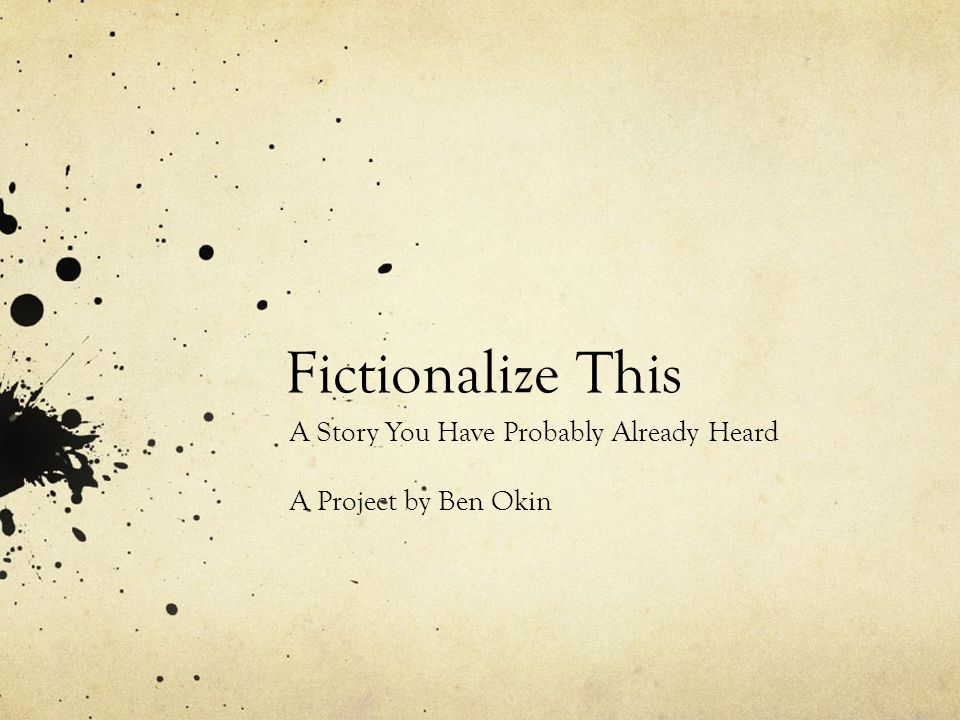 Fictionalize This A Story You Have Probably Already Heard A Project by Ben Okin