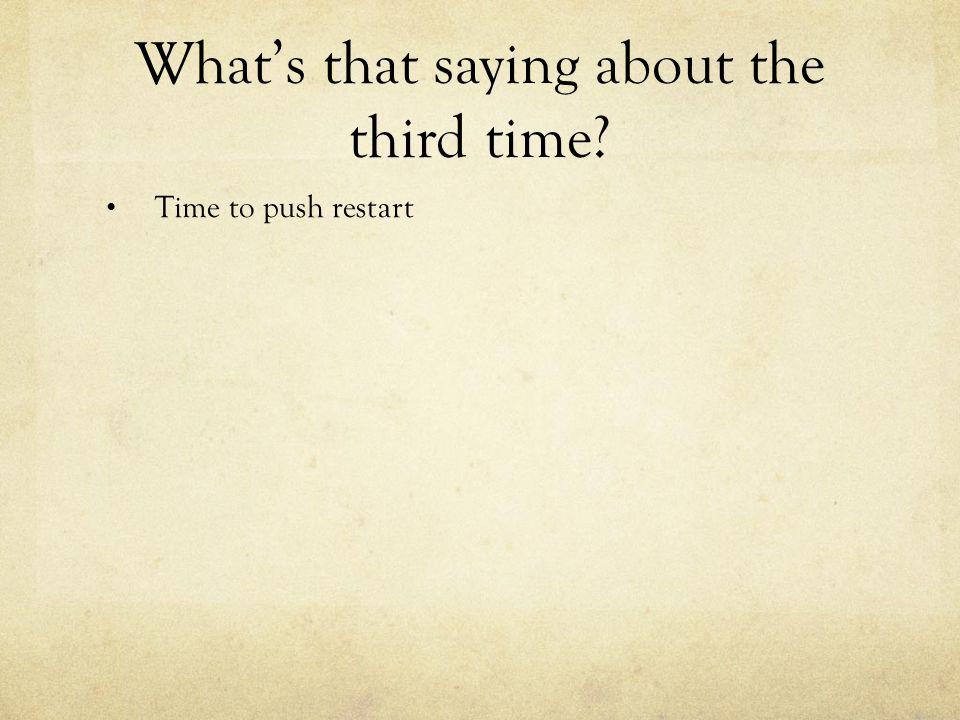 Time to push restart