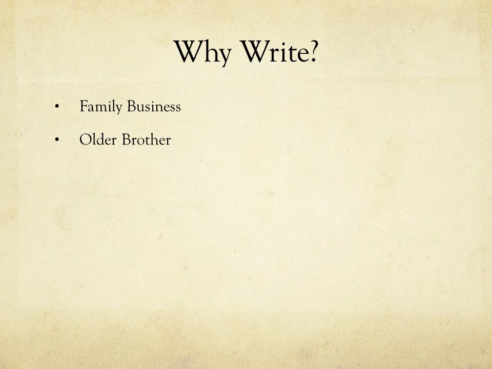 Why Write? Family Business Older Brother