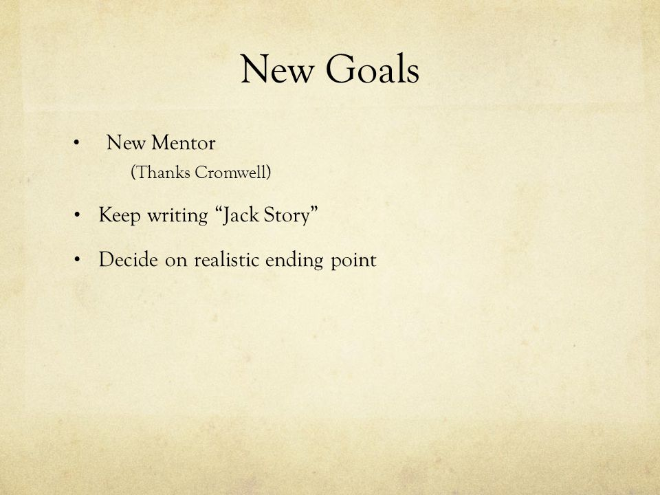 "New Goals New Mentor (Thanks Cromwell) Keep writing ""Jack Story"" Decide on realistic ending point"