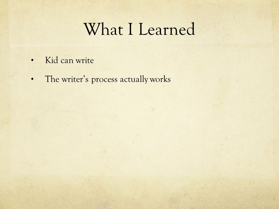 What I Learned Kid can write The writer's process actually works