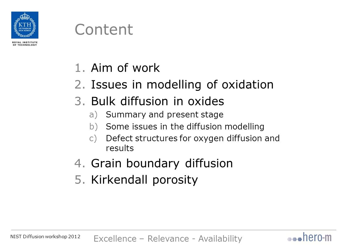 NIST Diffusion workshop 2012 Excellence – Relevance - Availability Predict oxidation: -Sharp-interface methods – DICTRA -Diffuse-interface methods – phase-field For example: - Oxidation of steels - Degradation of superalloy coatings We need: - Mathematical expressions for oxidation rate in terms of diffusional flux as function of gradients in composition or chemical potentials.