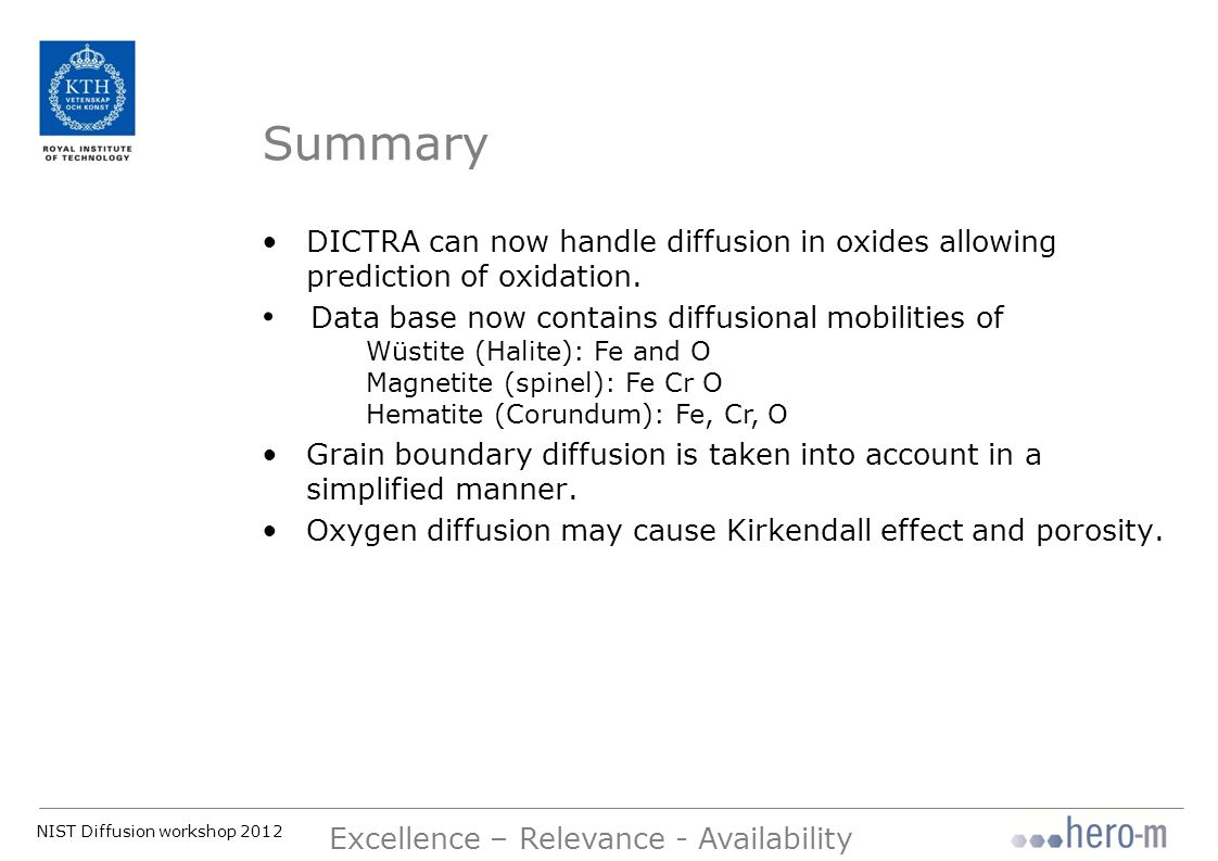 NIST Diffusion workshop 2012 Excellence – Relevance - Availability Summary DICTRA can now handle diffusion in oxides allowing prediction of oxidation.