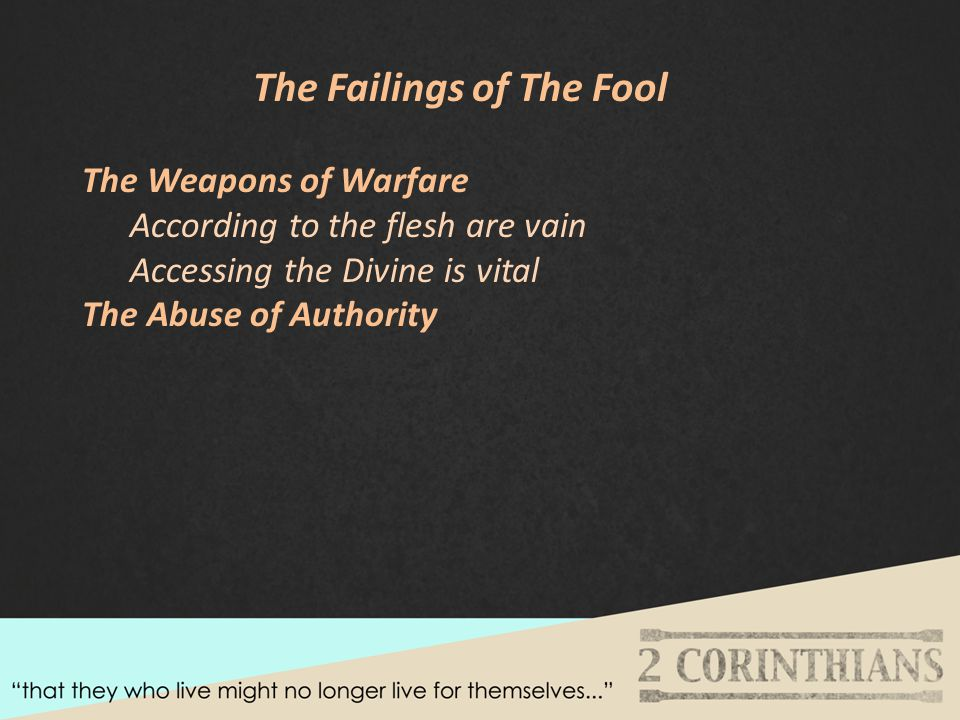 The Failings of The Fool The Weapons of Warfare According to the flesh are vain Accessing the Divine is vital The Abuse of Authority