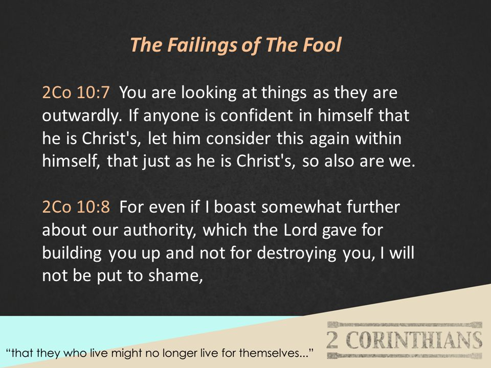 The Failings of The Fool 2Co 10:7 You are looking at things as they are outwardly.