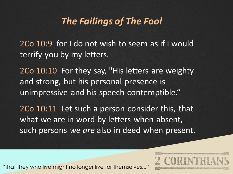 The Failings of The Fool 2Co 10:9 for I do not wish to seem as if I would terrify you by my letters.