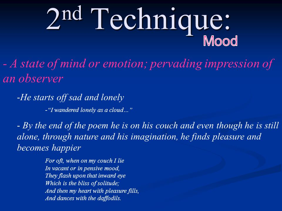 "2 nd Technique: - A state of mind or emotion; pervading impression of an observer -He starts off sad and lonely -""I wandered lonely as a cloud…"" - By"