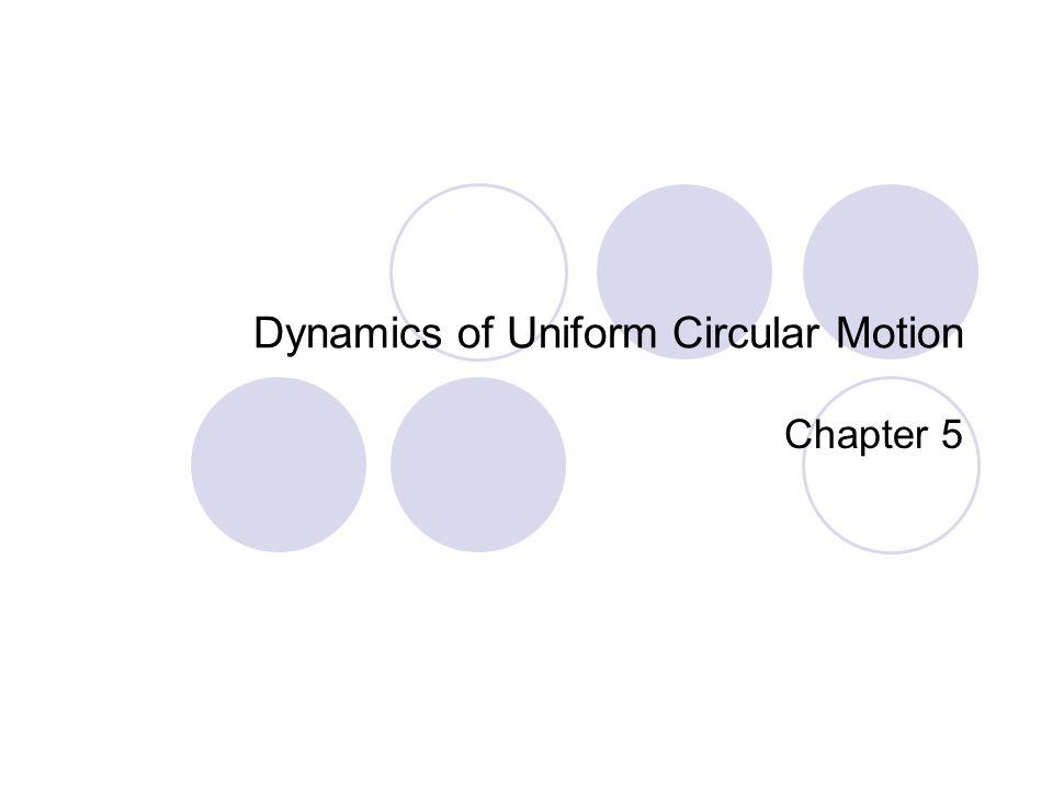 Dynamics of Uniform Circular Motion Chapter 5