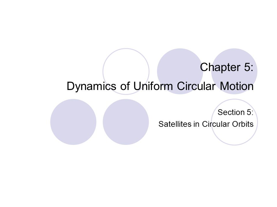 Chapter 5: Dynamics of Uniform Circular Motion Section 5: Satellites in Circular Orbits