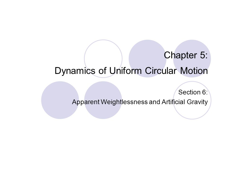 Chapter 5: Dynamics of Uniform Circular Motion Section 6: Apparent Weightlessness and Artificial Gravity