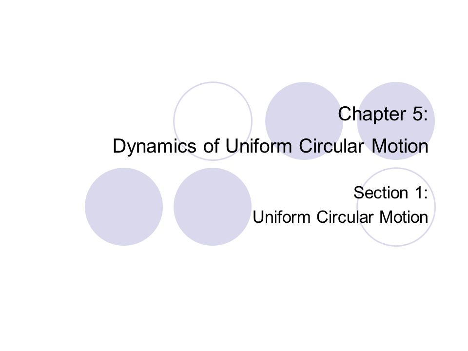 Chapter 5: Dynamics of Uniform Circular Motion Section 1: Uniform Circular Motion