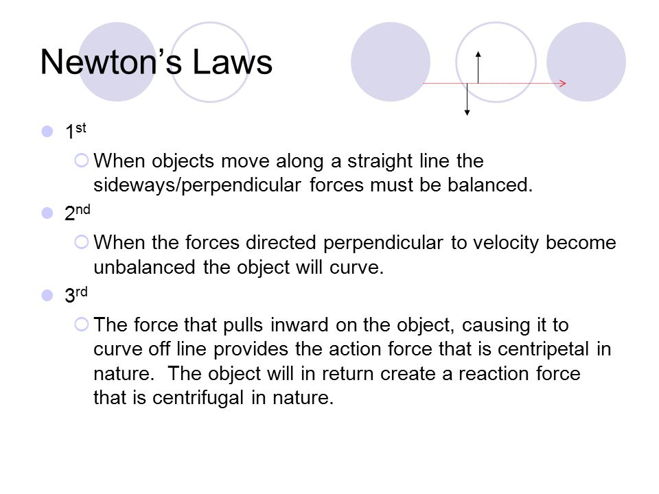 Newton's Laws 1 st  When objects move along a straight line the sideways/perpendicular forces must be balanced. 2 nd  When the forces directed perpe