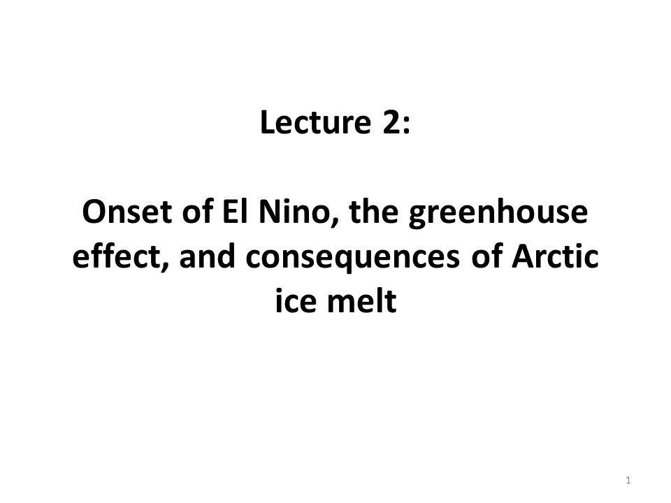 Lecture 2: Onset of El Nino, the greenhouse effect, and consequences of Arctic ice melt 1