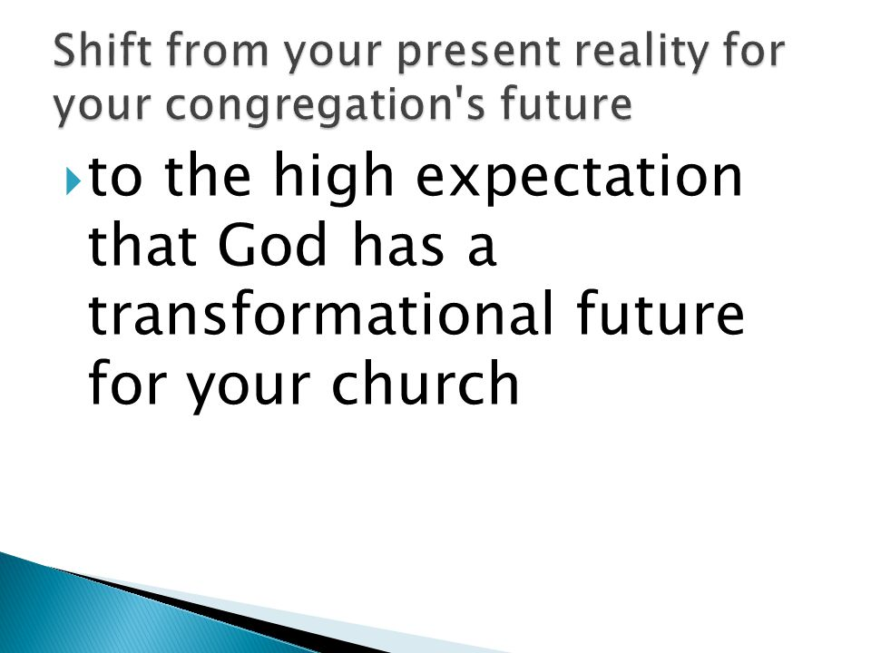  to the high expectation that God has a transformational future for your church