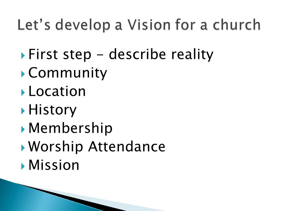  First step - describe reality  Community  Location  History  Membership  Worship Attendance  Mission