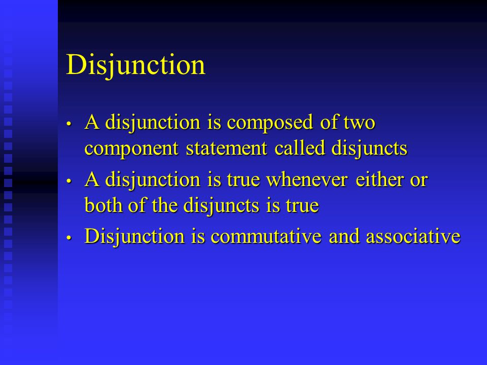 Disjunction A disjunction is composed of two component statement called disjuncts A disjunction is composed of two component statement called disjunct