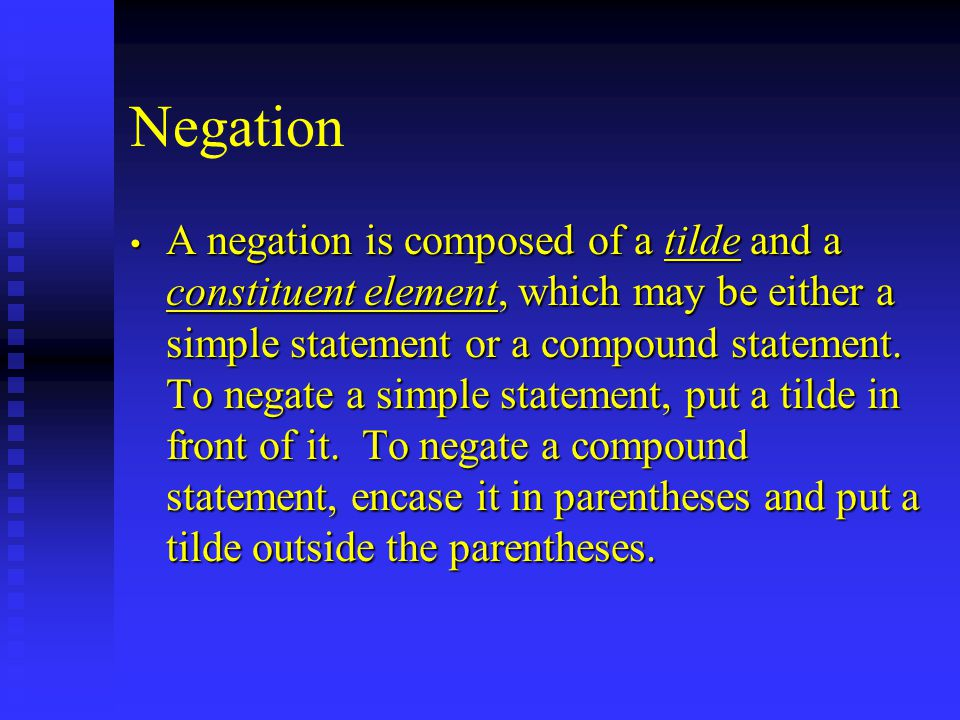 Negation A negation is composed of a tilde and a constituent element, which may be either a simple statement or a compound statement. To negate a simp