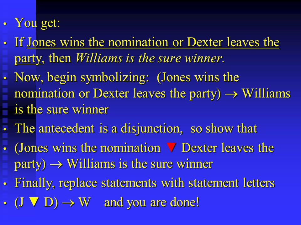 You get: You get: If Jones wins the nomination or Dexter leaves the party, then Williams is the sure winner.