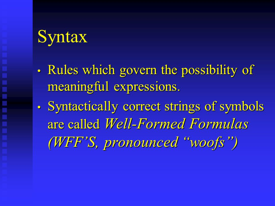 Syntax Rules which govern the possibility of meaningful expressions.