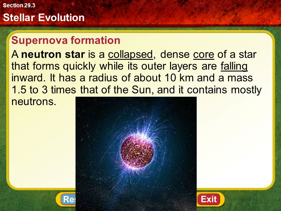 Stellar Evolution Section 29.3 Supernova formation A neutron star is a collapsed, dense core of a star that forms quickly while its outer layers are f