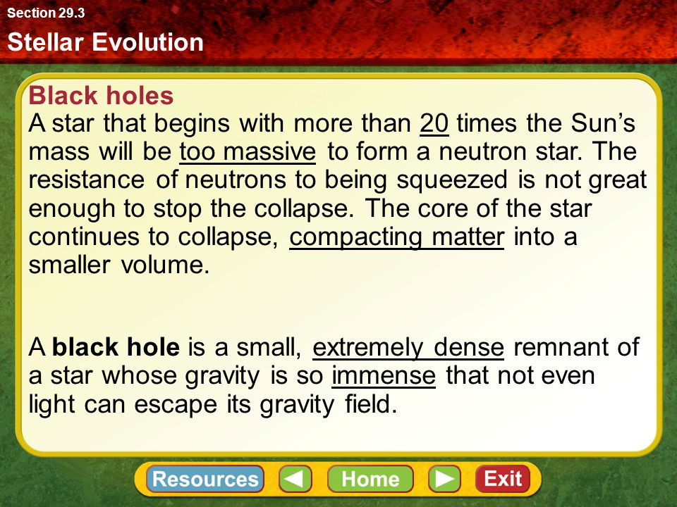 Stellar Evolution Section 29.3 Black holes A star that begins with more than 20 times the Sun's mass will be too massive to form a neutron star. The r