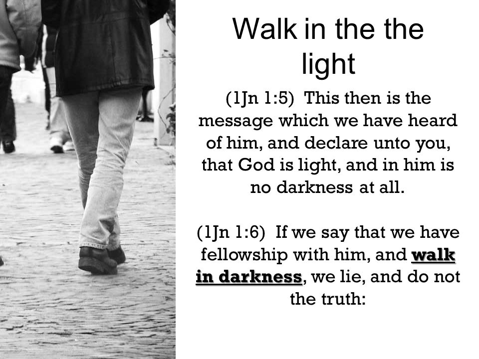 (1Jn 1:5) This then is the message which we have heard of him, and declare unto you, that God is light, and in him is no darkness at all.