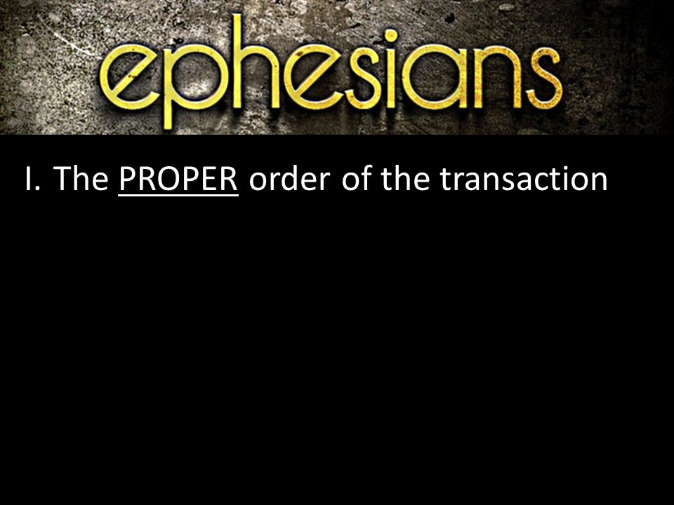I.The PROPER order of the transaction