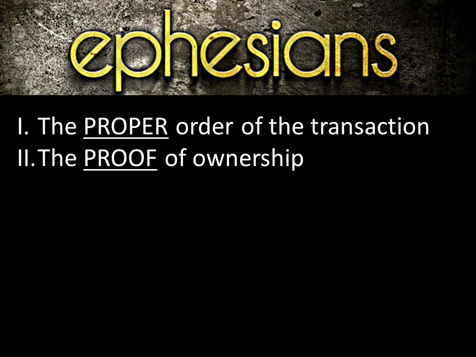 I.The PROPER order of the transaction II.The PROOF of ownership