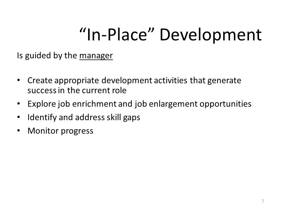 """In-Place"" Development Is guided by the manager Create appropriate development activities that generate success in the current role Explore job enrich"