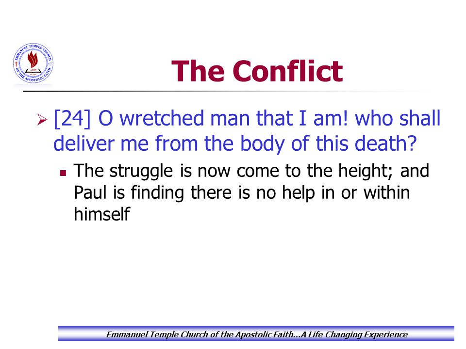 The Conflict  [24] O wretched man that I am. who shall deliver me from the body of this death.