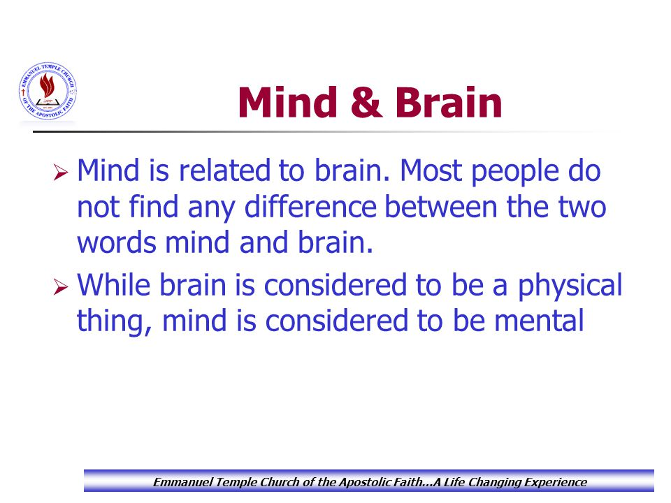 Mind & Brain  Mind is related to brain.