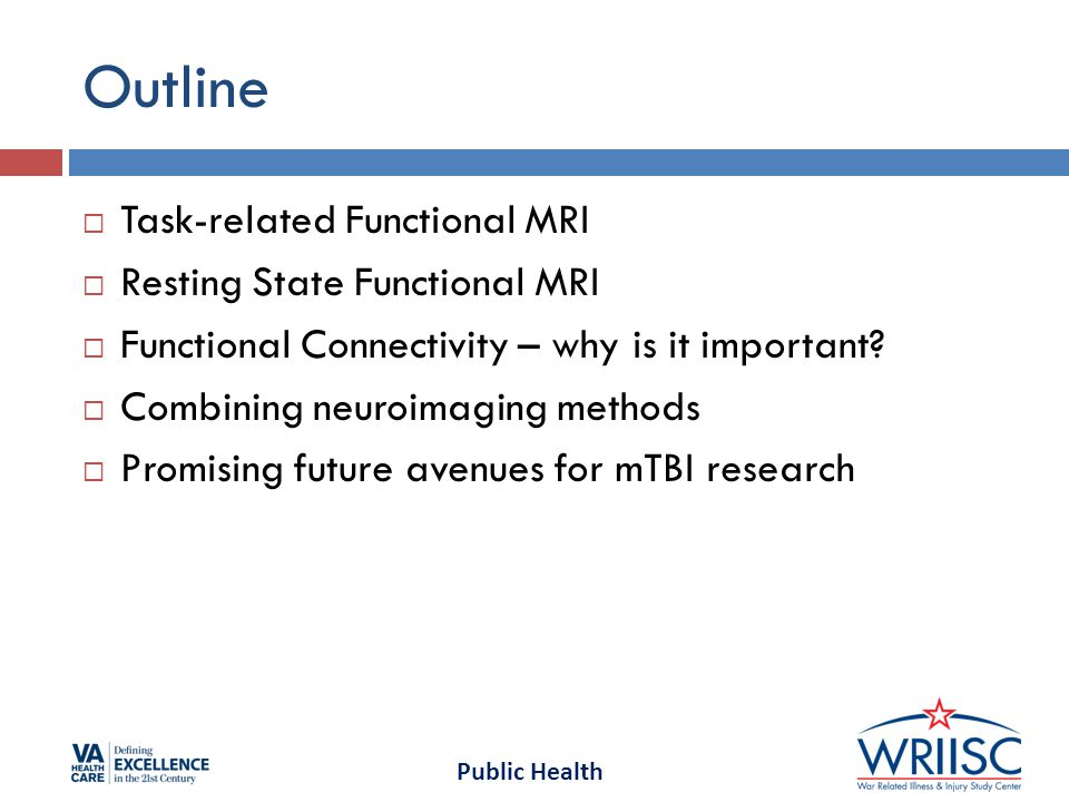 Public Health Outline  Task-related Functional MRI  Resting State Functional MRI  Functional Connectivity – why is it important.