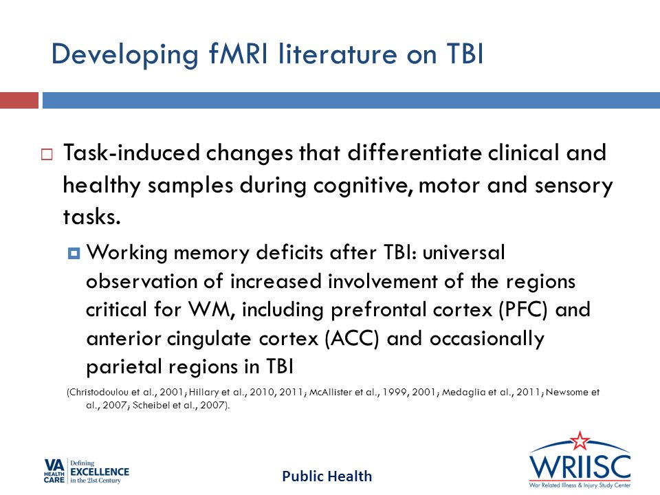 Public Health Developing fMRI literature on TBI  Task-induced changes that differentiate clinical and healthy samples during cognitive, motor and sensory tasks.