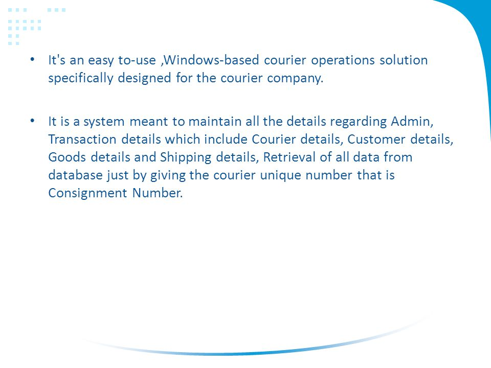 It s an easy to-use,Windows-based courier operations solution specifically designed for the courier company.
