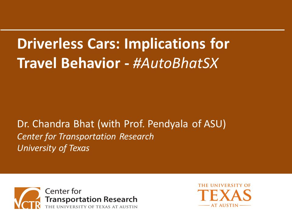 Outline Motivation Automated vehicle technology Activity-travel behavior considerations Infrastructure planning & modeling implications Conclusions