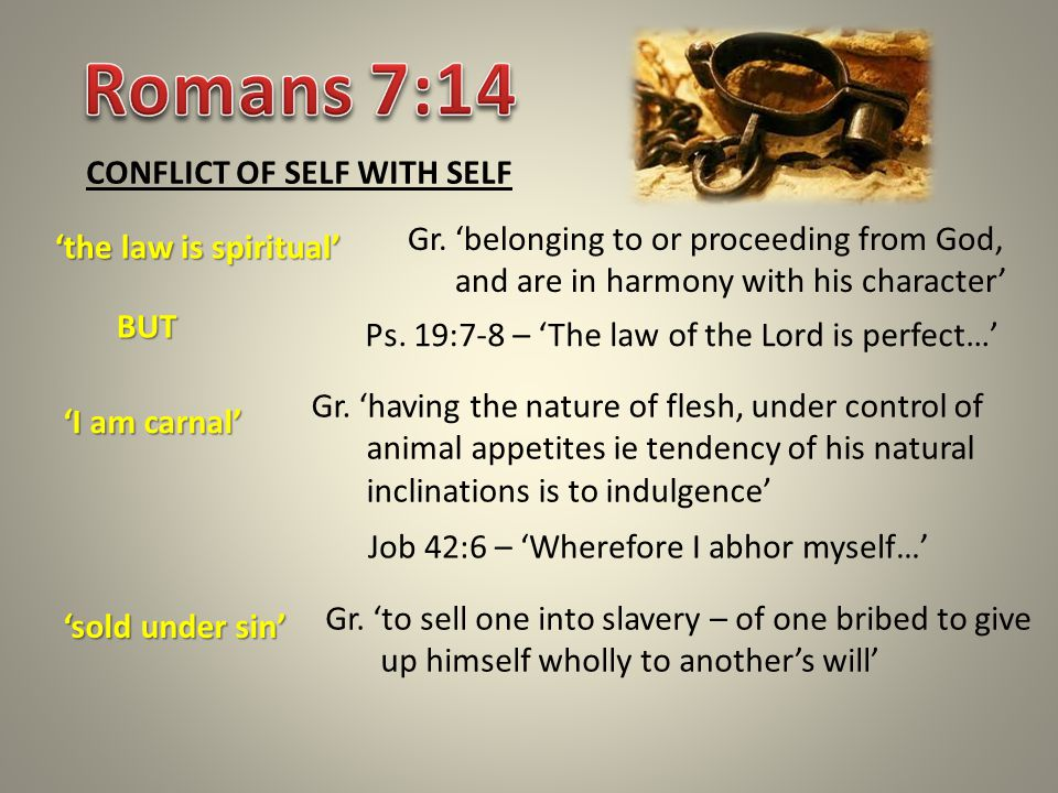 CONFLICT OF SELF WITH SELF 'the law is spiritual' Gr.