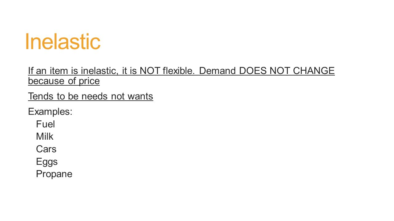Inelastic If an item is inelastic, it is NOT flexible.