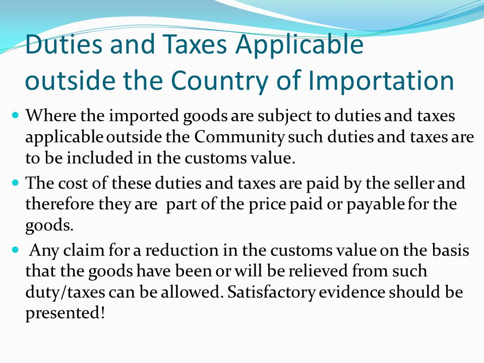 Duties and Taxes Applicable outside the Country of Importation Where the imported goods are subject to duties and taxes applicable outside the Communi