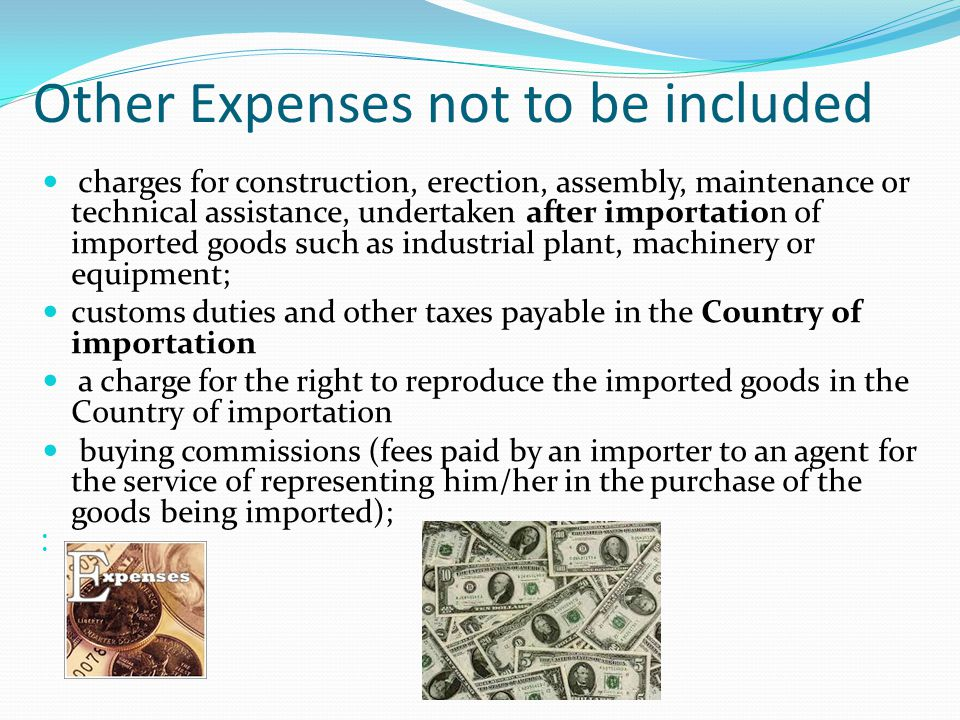 Other Expenses not to be included charges for construction, erection, assembly, maintenance or technical assistance, undertaken after importation of i