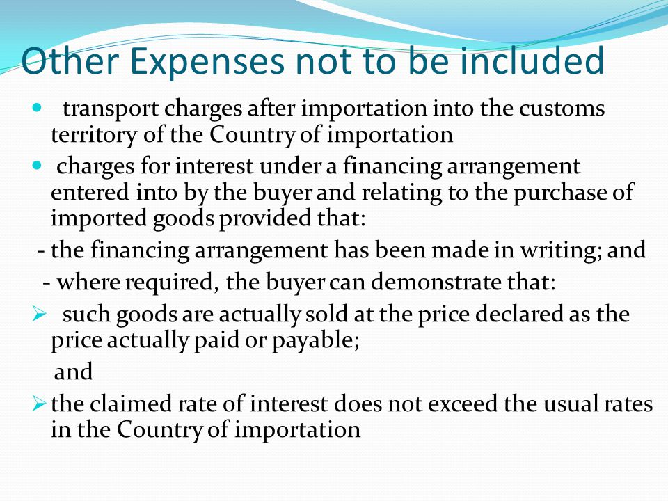 Other Expenses not to be included transport charges after importation into the customs territory of the Country of importation charges for interest un
