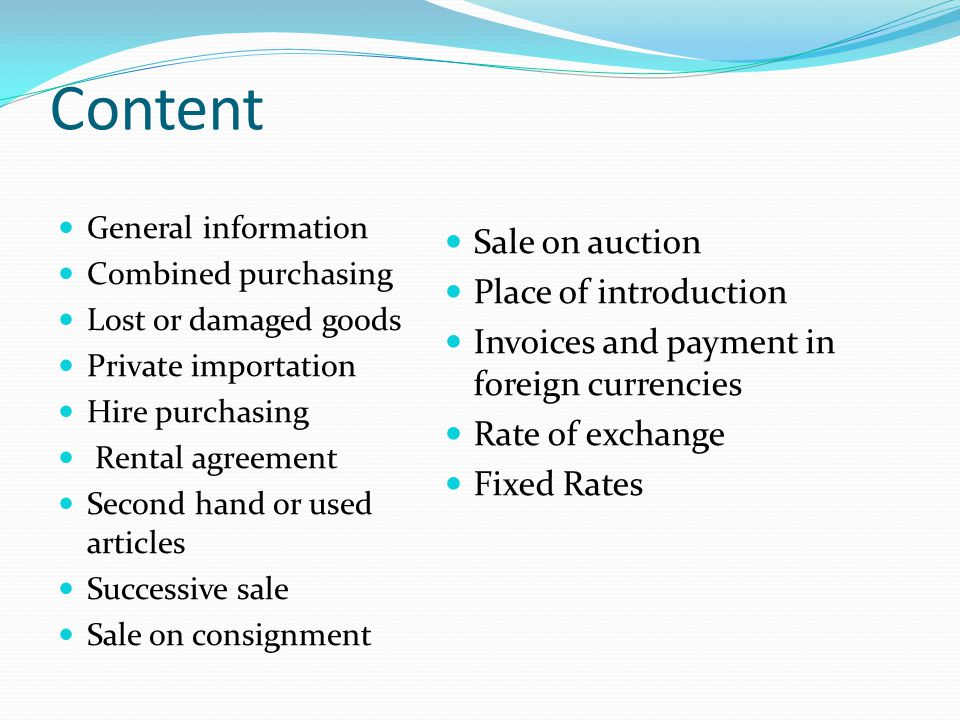 Content General information Combined purchasing Lost or damaged goods Private importation Hire purchasing Rental agreement Second hand or used article