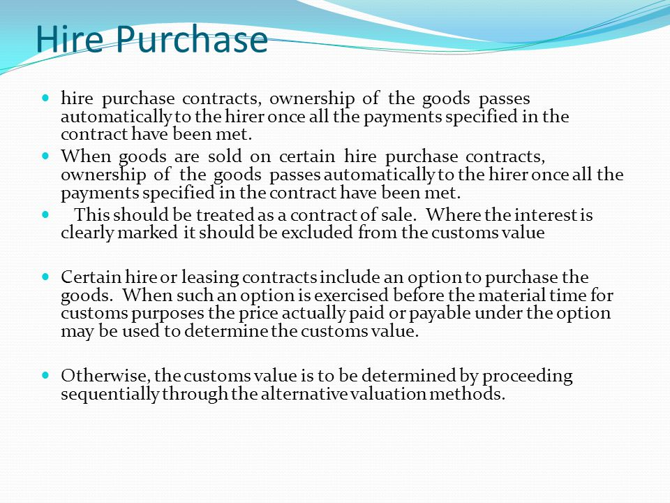 Hire Purchase hire purchase contracts, ownership of the goods passes automatically to the hirer once all the payments specified in the contract have b