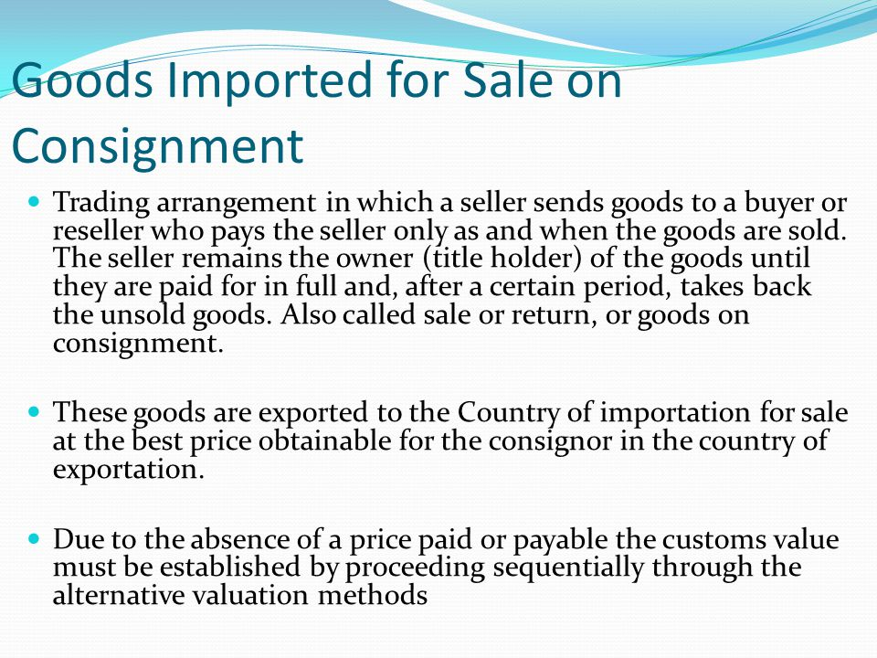 Goods Imported for Sale on Consignment Trading arrangement in which a seller sends goods to a buyer or reseller who pays the seller only as and when t