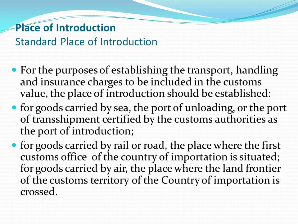 Place of Introduction Standard Place of Introduction For the purposes of establishing the transport, handling and insurance charges to be included in