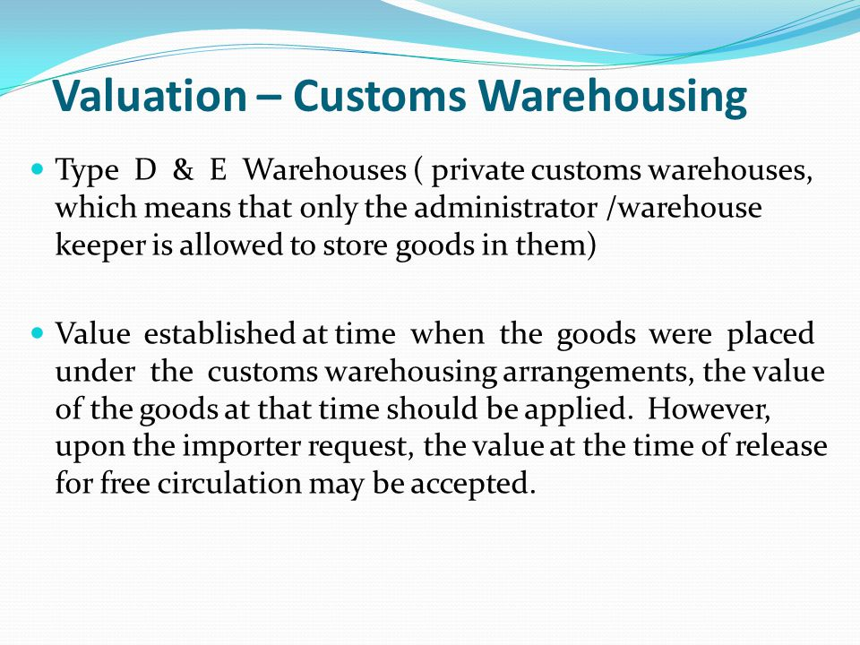 Type D & E Warehouses ( private customs warehouses, which means that only the administrator /warehouse keeper is allowed to store goods in them) Value