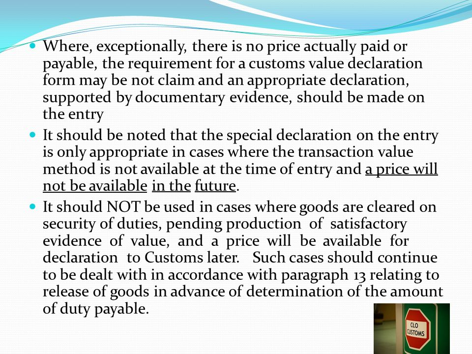 Where, exceptionally, there is no price actually paid or payable, the requirement for a customs value declaration form may be not claim and an appropr