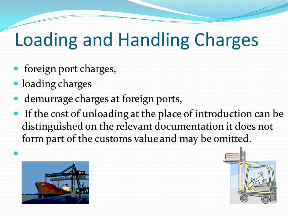 Loading and Handling Charges foreign port charges, loading charges demurrage charges at foreign ports, If the cost of unloading at the place of introd