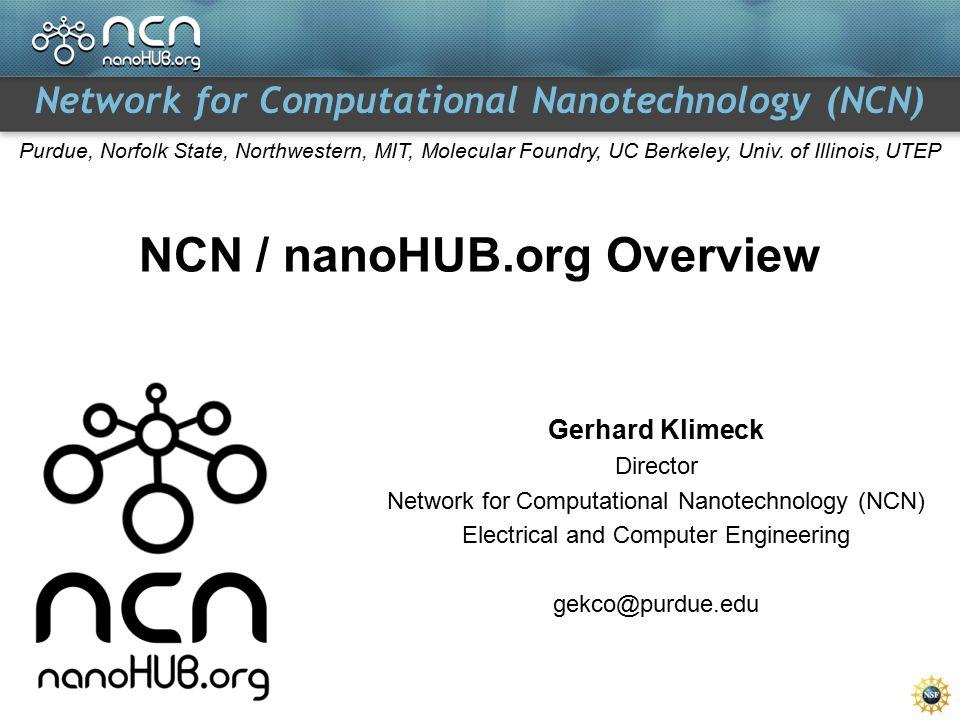 Network for Computational Nanotechnology (NCN) Purdue, Norfolk State, Northwestern, MIT, Molecular Foundry, UC Berkeley, Univ.